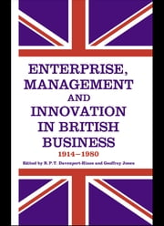 Enterprise, Management and Innovation in British Business, 1914-80 ebook by R.P.T. Davenport-Hines,Geoffrey Jones