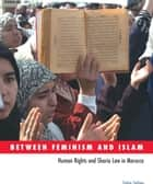 Between Feminism and Islam - Human Rights and Sharia Law in Morocco ebook by Zakia Salime