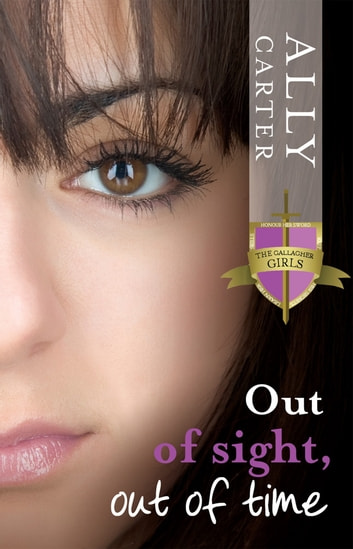 Out of Sight, Out of Time - Gallagher Girls: Book 5 ebook by Ally Carter