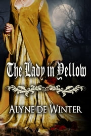 The Lady in Yellow - A Victorian Gothic Romance ebook by Alyne de Winter