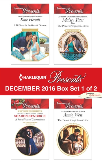 Harlequin Presents December 2016 - Box Set 1 of 2 - A Di Sione for the Greek's Pleasure\A Royal Vow of Convenience\The Prince's Pregnant Mistress\The Desert King's Secret Heir ebook by Kate Hewitt,Sharon Kendrick,Maisey Yates,Annie West