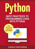 Python - Best Practices to Programming Code with Python ebook by