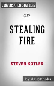 Stealing Fire: by Steven Kotler | Conversation Starters ebook by dailyBooks