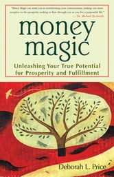 Money Magic - Unleashing Your True Potential for Prosperity and Fulfillment ebook by Deborah L. Price
