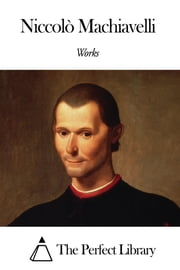 Works of Niccolò Machiavelli ebook by Niccolò Machiavelli