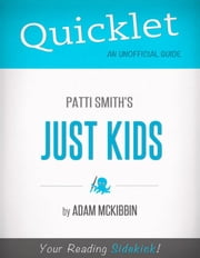 Quicklet on Patti Smith's Just Kids (CliffNotes-like Summary) ebook by Adam  McKibbin