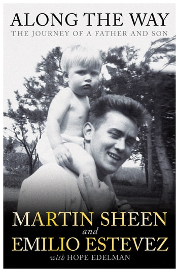 Along the Way - The Journey of a Father and Son ebook by Martin Sheen,Emilio Estevez