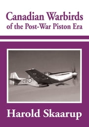 Canadian Warbirds of the Post-War Piston Era ebook by Harold Skaarup