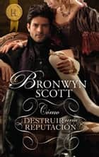 Cómo destruir una reputación ebook by Bronwyn Scott