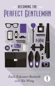Becoming the Perfect Gentleman ebook by Zach Falconer-Barfield,Nic Wing,Tom Swanston