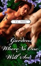 Gardens Where No One Will See ebook by T.C. Mill