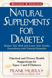Natural Supplements for Diabetes - Practical and Proven Health Suggestions for Types 1 and 2 Diabetes ebook by Frank Murray,Len Saputo, MD