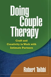 Doing Couple Therapy - Craft and Creativity in Work with Intimate Partners ebook by Robert Taibbi, LCSW