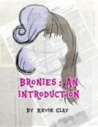 Bronies: An Introduction ebook by Kevin Clay