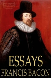Essays - Or Counsels, Civil and Moral ebook by Francis Bacon