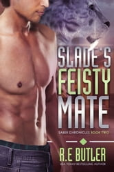Slade's Feisty Mate (Saber Chronicles Book Two) ebook by R.E. Butler