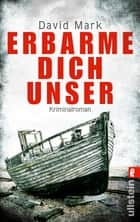 Erbarme dich unser. McAvoys vierter Fall - Kriminalroman eBook by David Mark, Peter Friedrich