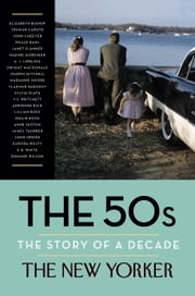 The 50s: The Story of a Decade ebook by The New Yorker Magazine,Henry Finder,David Remnick,Elizabeth Bishop,Truman Capote