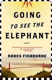 Going to See the Elephant ebook by Rodes Fishburne