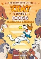 Science Comics: Dogs - From Predator to Protector ebook by Andy Hirsch