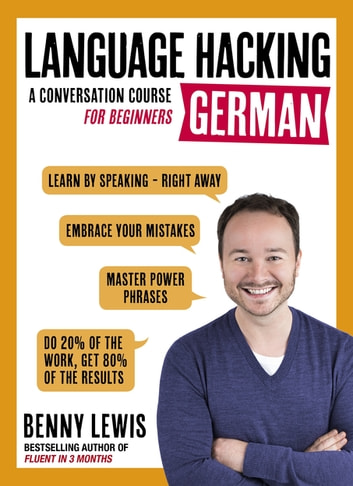 LANGUAGE HACKING GERMAN (Learn How to Speak German - Right Away) - A Conversation Course for Beginners ebook by Benny Lewis