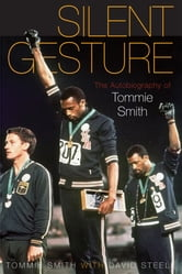 Silent Gesture - The Autobiography of Tommie Smith ebook by Tommie Smith,Delois Smith,David Steele
