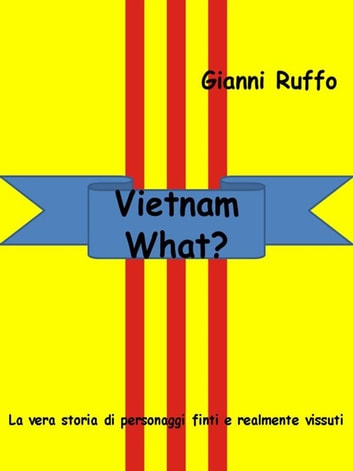Vietnam What? ebook by Gianni Ruffo