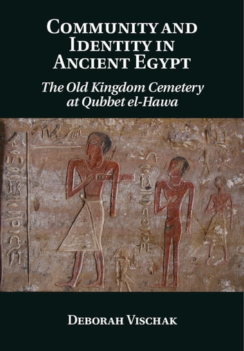 Community and identity in ancient egypt ebook by dr deborah vischak community and identity in ancient egypt the old kingdom cemetery at qubbet el hawa fandeluxe