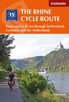 The Rhine Cycle Route - From source to sea through Switzerland, Germany and the Netherlands ebook by Mike Wells