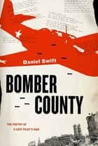 Bomber County - The Poetry of a Lost Pilot's War ebook by Daniel Swift