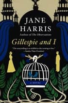 Gillespie and I ebook by Jane Harris
