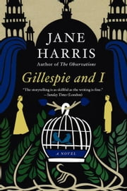 Gillespie and I - A Novel ebook by Jane Harris