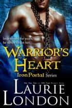 Warrior's Heart (Iron Portal #3) ebook by Laurie London