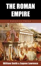 The Roman Empire eBook by William Smith, Eugene Lawrence