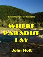 Where Paradise Lay ebook by John Holt