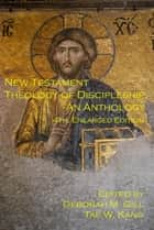 New Testament Theology of Discipleship, An Anthology, 4th ed. ebook by Tae W. Kang, Deborah M. Gill
