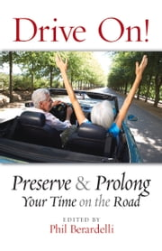 Drive On! - Preserve and Prolong Your Time on the Road ebook by Phil Berardelli