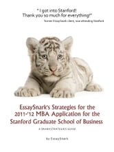 EssaySnark's Strategies for the 2011-'12 MBA Application for the Stanford Graduate School of Business ebook by Essay Snark