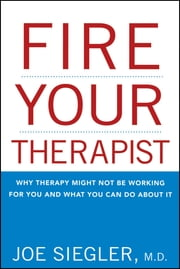 Fire Your Therapist - Why Therapy Might Not Be Working for You and What You Can Do about It ebook by Joe Siegler