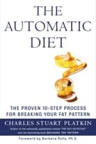 The Automatic Diet - The Proven 10-Step Process for Breaking Your Fat Pattern ebook by Charles Platkin PhD