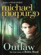 Outlaw: The Story of Robin Hood ebook by Michael Morpurgo