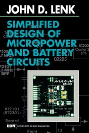Simplified Design of Micropower and Battery Circuits ebook by John Lenk