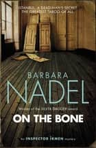 On the Bone (Inspector Ikmen Mystery 18) - A gripping Istanbul-based crime thriller ebook by Barbara Nadel