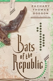 Bats of the Republic - An Illuminated Novel ebook by Zachary Thomas Dodson