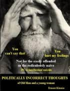 Politically Incorrect Thoughts - Of Old Man and a young woman ebook by Ernest Kinnie, PhD