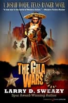 The Gila Wars  ebook by Larry D. Sweazy