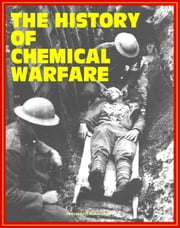 The History of Chemical Warfare - From World War I to Iraq, Terrorist Threats, Countermeasures and Medical Management, CWC Treaty and Demilitarization (Medical Aspects of Chemical Warfare Excerpt) ebook by Progressive Management