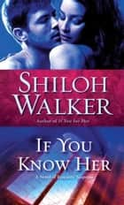 If You Know Her - A Novel of Romantic Suspense ebook by Shiloh Walker