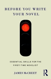 Before You Write Your Novel - Essential Skills for the First-time Novelist ebook by James McCreet