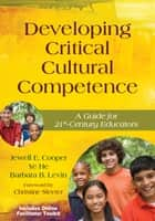 Developing Critical Cultural Competence ebook by Dr. Jewell E. Cooper,Ye He,Dr. Barbara B. Levin